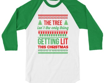 The Tree Isn't The Only Thing Getting Lit This Christmas Sweater //Getting Lit Adult  Xmas Ugly Sweater // Funny Gift Mom Dad 3/4 sleeve rag