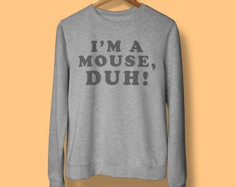 halloween im a mouse duh mean girls sassy cute sweatshirt grey charcoal black slogan quote - Halloween Quote Mean Girls