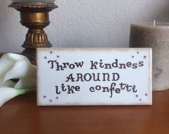 Throw kindness/Signs for home/Free Easel with sign/Small sign with humorous saying/Fun sign for shelf, wall, or coffee table/Kindness