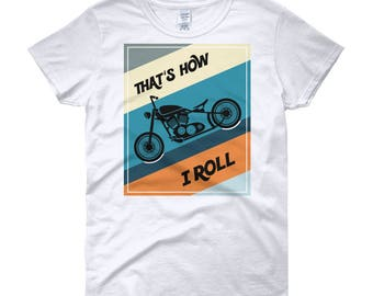 That's How I Roll Motorcycle Women's short sleeve t-shirt