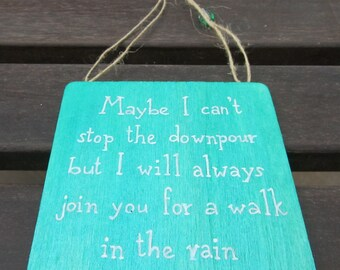 Motivational friendship sign - Maybe I cant stop the downpour but I will always join you for a walk in the rain - Handpainted wooden sign