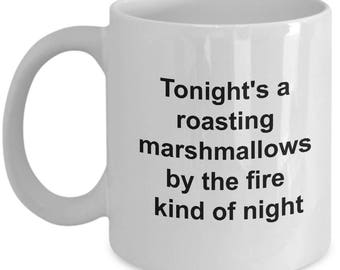 Funny Marshmallow Lover's Gift Mug - Tonight's Roasting Marshmallows By The Fire Kind Of Night - 11oz and 15oz