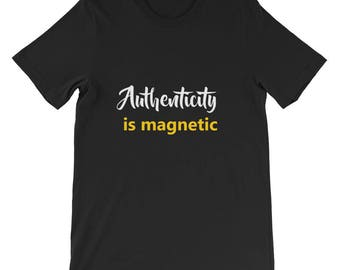 Authenticity is magnetic Short-Sleeve Unisex T-Shirt