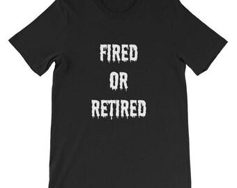 Fired or Retired Short-Sleeve Unisex T-Shirt