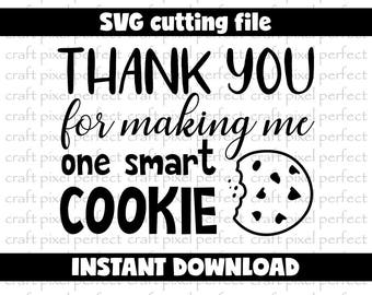 Thank You For Making Me One Smart Cookie Svg, Smart Cookie Svg File, Teacher Svg File, Teaching Svg, Teacher Appreciation Svg, Teacher Gift