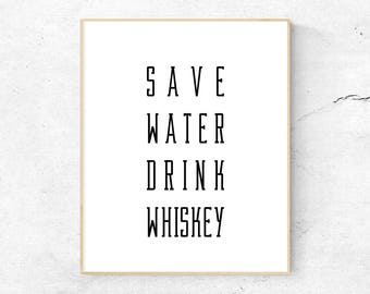 Save Water Drink Whiskey - Printable, Inspirational Quote, Digital download, Instant, Typography, Quote, Home Decor, Wall Art, Whisky, Drink