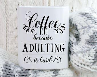 Coffee Because Adulting Is Hard Coffee Mug, Funny Coffee Mug, Coffee Mug for Mom, Coffee Mug Gift, Coffee Mug With Sayings, Typography Mug
