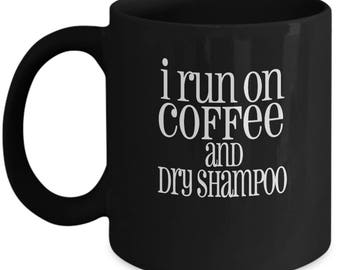 I Run On Coffee and Dry Shampoo - Cute Funny Ceramic 11 oz or 15 oz Mom Mommy Life New Mom Toddler Stay At Home Mom Work From Home Mom Gift