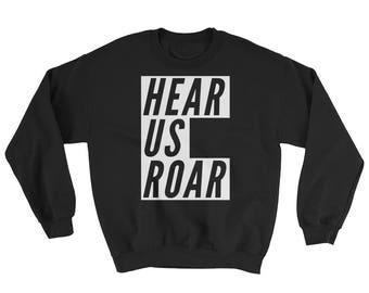 Hear Us Roar Sweatshirt