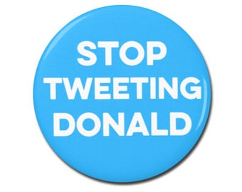 """Stop Tweeting Donald Button 1.25"""" or 2.25"""" Pinback Pin Button President, Political, Anti Donald Trump, Not My president, Resistance, Twitter"""