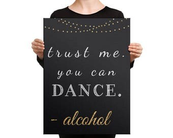 Trust me you can dance sign, printed wedding sign, alcohol wedding sign, black and gold wedding decor, chalkboard sign,