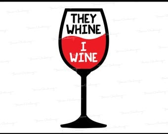 They Whine I Wine design cut files - SVG - DXF - png - jpg - pdf - for use with Cricut or Silhouette cutting machines