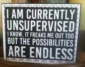 Black and white I am Currently Unsupervised Funny Quote on Wood Block Sign