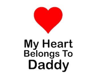My Heart Belongs To Daddy  SVG, Studio3, PDF, PNG, Jpg File, Dxf, Eps  - Custom Designs & Wording Welcome