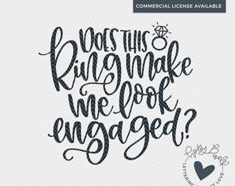 Engagement SVG | Does this Ring Make Me Look Engaged | Bride SVG | Wedding SVG | Holly Pixels | Engaged svg | Bridal svg | Wedding Party