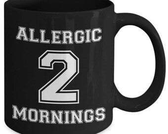 Allergic To Mornings Funny Night Person Coffee Mug
