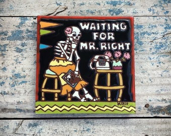 Waiting for Mr. Right skeleton Day of the Dead ceramic tile trivet, Halloween decor, ceramics and pottery, skeleton decor, Day of Dead art