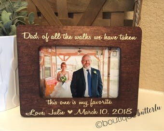 Dad Father of the Bride Thank You Gift Of All The Walks We Have Taken This One Is My Favorite Gift for Dad Wedding 4x6 Frame for Father