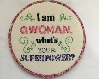 I Am a Womam What's Your Superpower? Hand Embroidered Hoop Art