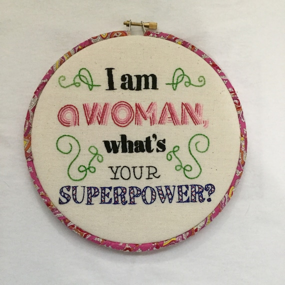 I Am a Womam What's Your Superpower? Hand Embroidered Hoop Art, Feminist, Girl Power, Words, Whimsical, Hand Embroidered