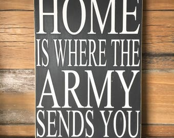 Home Is Where The Army Sends You Painted Wood Sign, Army Sign, Military Sign, Army Families, Sign for Military Families