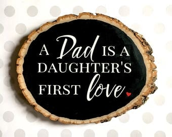 A Dad is a Daughter's First Love Wood Slice Handpainted Sign, Gift for Dad, A Daughter's Love, Father's Day, Gift for New Dad