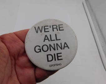 """Vintage Morbid Pin Pinback Button That Reads """" We're All Gonna Die """" dr 20"""