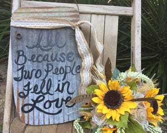 All because two people fell in love, mason jar tin sign, rustic wedding decor, wall hanging, door hanger, country, love, anniversary