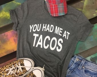 You Had Me At Tacos t-shirt tee soft shirt