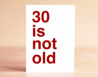 Funny 30th Birthday Card - Funny Birthday Card - 30 is not old