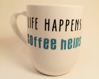Unique Coffee Mugs, Funny Coffee Mugs, Life Happens Coffee Helps, Gifts for Her, Gifts for Him
