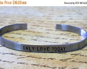 15% off entire shop Only Love Today Hand Stamped Aluminum Cuff Bracelet