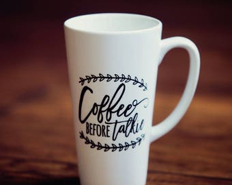 "17oz latte mug ""Coffee Before Talkie"""
