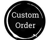 Custom Order for Juliet P.
