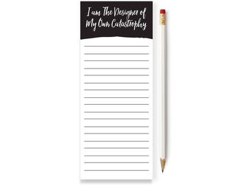 I'm the Designer of My Own Catastrophy Notepad, Skinny Notepad, List, To do List Notepad,