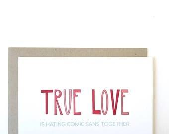 Funny comic sans card. Funny true love card. True love is hating comic sans card. Funny Love Card. I love you card.