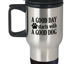 Good Day Starts With a Good Dog Travel Mug Gift for Animal Lover Funny Rescue Dog Pets Coffee Cup
