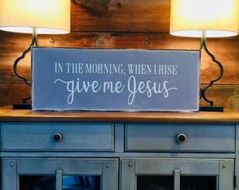 In the morning when I rise give me Jesus | handpainted sign | home decor | biblical art | scripture