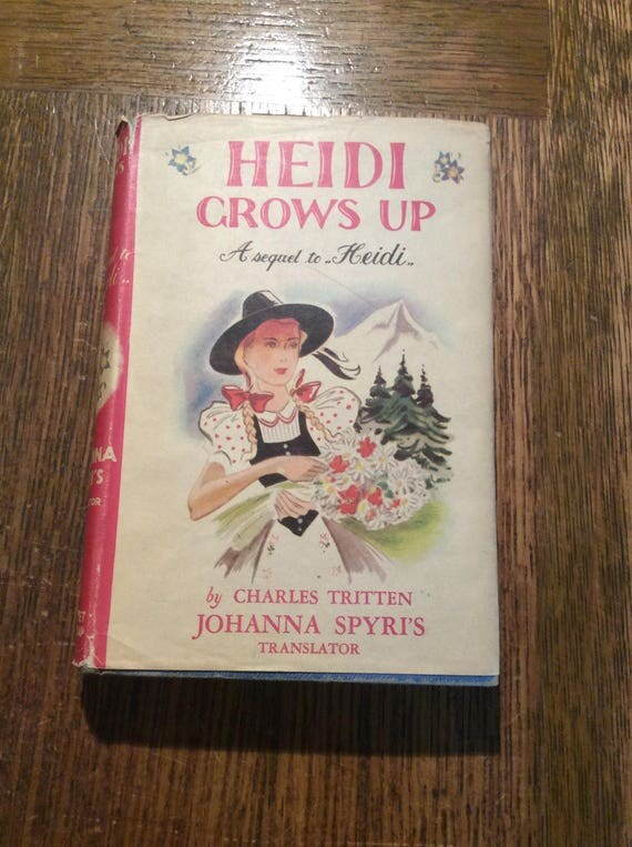 Vintage book Heidi Grows Up, A sequel to Heidi by Charles Tritten copyright 1938 printed in the United States of America, vintage book gift