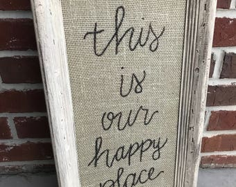 "8X15.5"" Vintage Chalk Painted Frame with Burlap- Hand Painted Quote ""This is our happy place"""