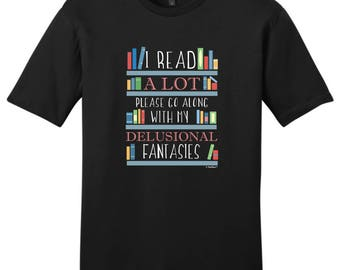 I Read A Lot Please Go Along With My Delusional Young Men's T-Shirt DT6000 - WRS-816