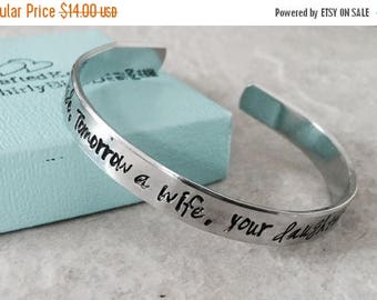 SALE Today a bride tomorrow a wife forever your daughter hand stamped cuff bracelet wedding gift mother father of the bride mother In law