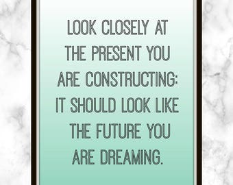 Look closely at the present you are constructing: it should look like the future you are dreaming. - Alice Walker - Quote - Print