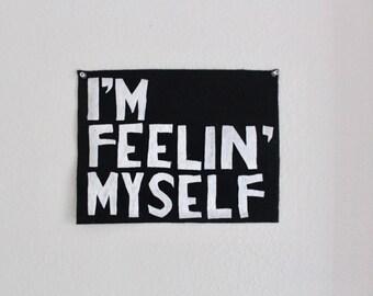 I'm Feelin' Myself original felt banner