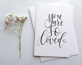 You Are So Loved Card / Modern Calligraphy / A6 Greeting Card