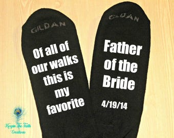 FATHER of the BRIDE SOCKS  - Of All of Our Walks This Is My Favorite - Wedding Socks - Personalized Wedding Socks - Father of the Bride Gift