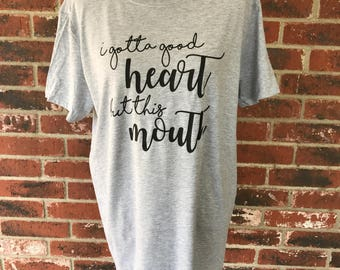 I Gotta Good Heart But This Mouth, Women's Tee, Ladies Tee, Good Heart