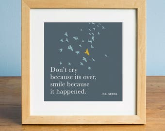 Dr. Seuss Quote, Dr. Seuss Print, Quote Print, Inspirational Quote Art, Don't Cry Because Its Over Laugh Becuase It Happened
