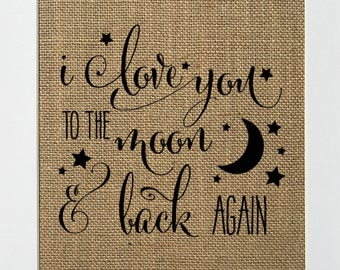 UNFRAMED I Love You To The Moon & Back Again / Burlap Print Sign 5x7 8x10 / Rustic Vintage Nursery Wall Decor Baby Girl Baby Boy Love Sign
