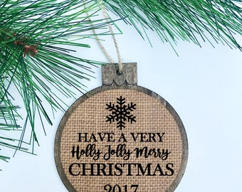 Have A Very Holly Jolly Merry Christmas 2017 / Snowflake / Family Gift / Rustic / Christmas Ornament / Wood Burlap / Christmas Gift